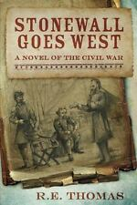 Stonewall Goes West: A Novel of the Civil War and What Might Have Been by R.