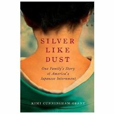 Silver Like Dust: One Family's Story of America's Japanese Internment, Grant, Ki