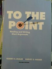 To the Point : Reading and Writing Short Arguments by Gilbert H. Muller and...