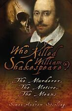 Who Killed William Shakespeare?: The Murderer, the Motive, the Means, Andrew Sti