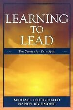 Learning to Lead : Ten Stories for Principals by Michael Chirichello and...