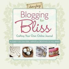 Blogging for Bliss: Crafting Your Own Online Journal: A Guide for Crafters, Art