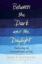 Between the Dark and the Daylight : Embracing the Contradictions of Life by...