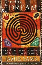 Dancing the Dream: The Seven Sacred Paths of Human Transformation by Sams, Jami
