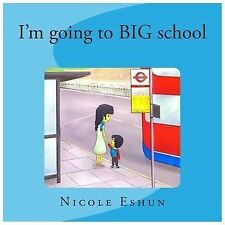 I'm Going to Big School : An Interactive Educational Rhyme and Activity Book...