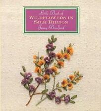 Little Book Of Wildflowers In Silk Ribbon (Little Book Craft) by Bradford, Jenn