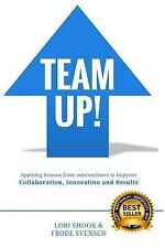 Team Up! : Applying Lessons from Neuroscience to Improve Collaboration,...