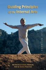 Guiding Principles of the Internal Arts : An Instructional Manual for Qi Gong...