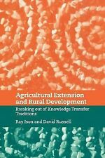 Agricultural Extension and Rural Development : Breaking Out of Knowledge...
