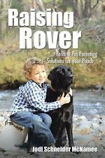 Raising Rover : Positive Pet Parenting Solutions for Your Pooch by Jodi...