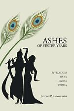 Ashes of Yester Years : Revelations of an Indian Woman by Jyotsna P....