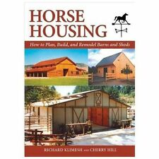 Horse Housing : How to Plan, Build, and Remodel Barns and Sheds by Richard...