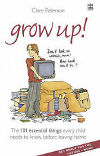 Grow Up!: The 101 Essential Things Every Child Needs to Know Before Leaving Home