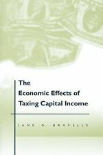 The Economic Effects of Taxing Capital Income by Jane G. Gravelle (1994,...