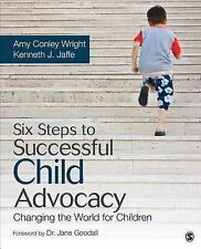 Six Steps to Successful Child Advocacy: Changing the World for Children by...