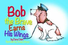 BOB THE BRAVE EARNS HIS WINGS by Dara Oden (2014, New Hardcover) SHRINK WRAPPED