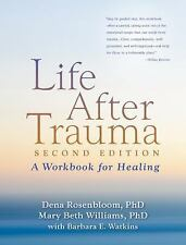 Life after Trauma : A Workbook for Healing by Dena Rosenbloom and Mary Beth...