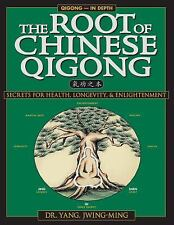 The Root of Chinese Qigong: Secrets of Health, Longevity, & Enlightenment by Jw