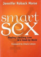 Smart Sex: Finding Life-Long Love in a Hook-Up World by Morse, Jennifer Roback