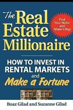 The Real Estate Millionaire : How to Invest in Rental Markets and Make a...