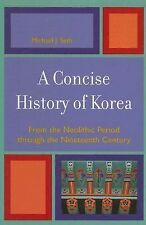 A Concise History of Korea : From the Neolithic Period Through the Nineteenth...