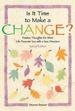 Is It Time To Make A Change?: Positive Thoughts for When Life Presents You With