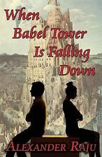 When Babel Tower Is Falling Down by Alexander Raju (2014, Paperback)