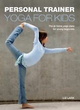 Personal Trainer: Yoga for Kids: The At-Home Yoga Class for Young Beginners
