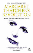Margaret Thatcher's Revolution Revised Edition: How It Happened and What It Mean