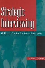 Strategic Interviewing : Skills and Tactics for Savvy Executives by Joan C....