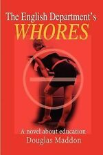 The English Department's Whores : A Novel about Education by Douglas Maddon...