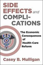 Side Effects : The Economic Consequences of the Health Reform by Casey B....