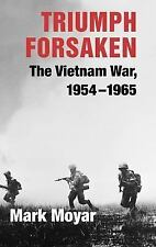 Triumph Forsaken: The Vietnam War, 1954-1965 v. 1