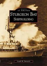 Sturgeon Bay: Shipbuilding Images of America: Wisconsin)