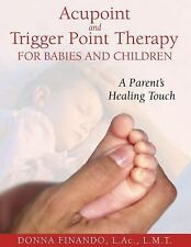 Acupoint and Trigger Point Therapy for Babies and Children: A Parent's-ExLibrary