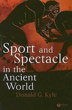 Sport and Spectacle in the Ancient World by Donald G. Kyle (2006, Paperback)
