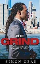 The Grind : Lessons from the Past, Wisdom for the Present by Simon Obas...