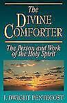 The Divine Comforter : The Person and Work of the Holy Spirit by J. Dwight...