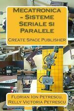 Mecatronica - Sisteme Seriale Si Paralele by Florian Ion Petrescu and Relly...