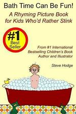 Bath Time Can Be Fun! : A Rhyming Picture Book for Kids Who'd Rather Stink by...