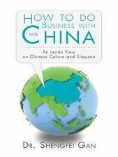 How to Do Business with China : An Inside View on Chinese Culture and...