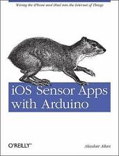 iOS Sensor Apps with Arduino : Wiring the iPhone and iPad into the Internet...