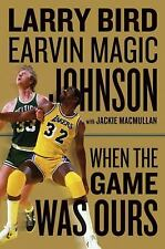 "When the Game Was Ours by Earvin ""Magic"", Jr. Johnson, Larry Bird and Jackie..."