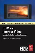 IPTV and Internet Video: Expanding the Reach of Television Broadcasting (NAB Exe