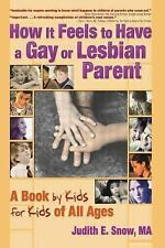 How It Feels to Have a Gay or Lesbian Parent: A Book by Kids for Kids of All Age