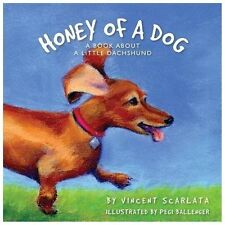NEW Honey of a Dog : A Book about a Little Dachshund Signed by Vincent Scarlata