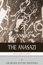 Native American Tribes: the History and Culture of the Anasazi (Ancient...
