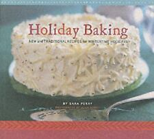 Holiday Baking: New and Traditional Recipes for Wintertime Holidays, Perry, Sara