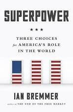 Superpower: Three Choices for America's Role in the World, Bremmer, Ian, Good Bo