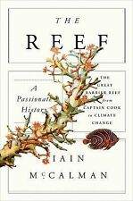 The Reef : A Passionate History - The Great Barrier Reef from Captain Cook to...